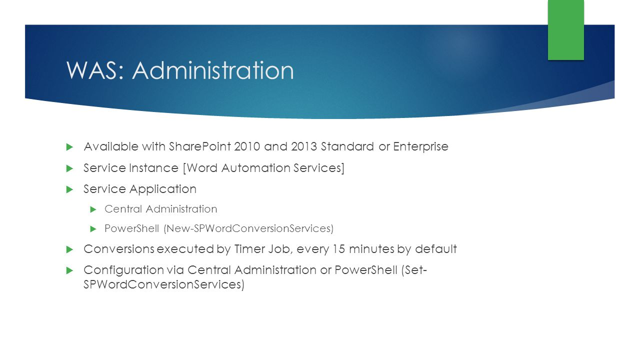 WAS: Administration Available with SharePoint 2010 and 2013 Standard or Enterprise. Service Instance [Word Automation Services]
